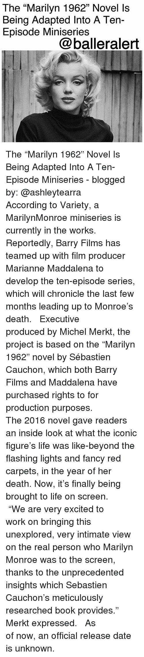 """marilynmonroe: The """"Marilyn 1962"""" Novel ls  Being Adapted Into A Ten-  Episode Miniserie:s  @balleralert The """"Marilyn 1962"""" Novel Is Being Adapted Into A Ten-Episode Miniseries - blogged by: @ashleytearra ⠀⠀⠀⠀⠀⠀⠀ ⠀⠀⠀⠀⠀⠀⠀ According to Variety, a MarilynMonroe miniseries is currently in the works. ⠀⠀⠀⠀⠀⠀⠀ ⠀⠀⠀⠀⠀⠀⠀ Reportedly, Barry Films has teamed up with film producer Marianne Maddalena to develop the ten-episode series, which will chronicle the last few months leading up to Monroe's death. ⠀⠀⠀⠀⠀⠀⠀ ⠀⠀⠀⠀⠀⠀⠀ Executive produced by Michel Merkt, the project is based on the """"Marilyn 1962"""" novel by Sébastien Cauchon, which both Barry Films and Maddalena have purchased rights to for production purposes. ⠀⠀⠀⠀⠀⠀⠀ ⠀⠀⠀⠀⠀⠀⠀ The 2016 novel gave readers an inside look at what the iconic figure's life was like-beyond the flashing lights and fancy red carpets, in the year of her death. Now, it's finally being brought to life on screen. ⠀⠀⠀⠀⠀⠀⠀ ⠀⠀⠀⠀⠀⠀⠀ """"We are very excited to work on bringing this unexplored, very intimate view on the real person who Marilyn Monroe was to the screen, thanks to the unprecedented insights which Sebastien Cauchon's meticulously researched book provides."""" Merkt expressed. ⠀⠀⠀⠀⠀⠀⠀ ⠀⠀⠀⠀⠀⠀⠀ As of now, an official release date is unknown."""