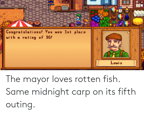 mayor: The mayor loves rotten fish. Same midnight carp on its fifth outing.