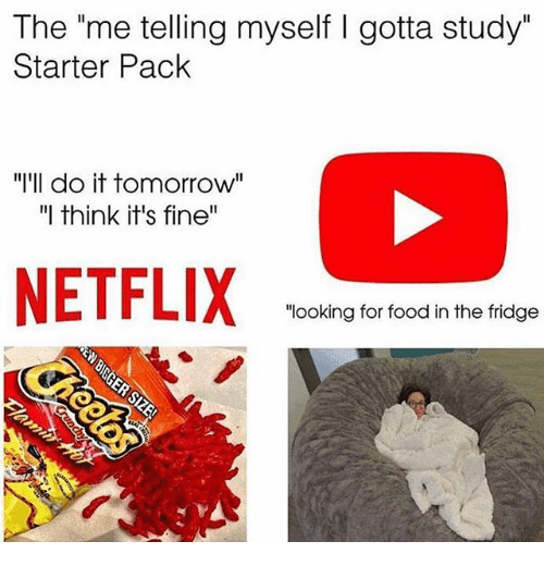 "Food, Funny, and Tomorrow: The ""me telling myself I gotta study""  Starter Pack  ""'Il do it tomorrow""  I think it's fine""  ""looking for food in the fridge"