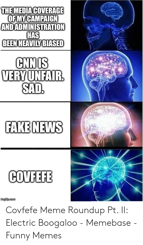 Meme Roundup: THE MEDIA COVERAGE  OF MYCAMPAIGN  ANDADMINISTRATION  HAS  BEEN HEAVILY BIASED  CNNIS  VERY UNFAIR.  SAD.  FAKE NEWS  COVFEFE  imgiip.com Covfefe Meme Roundup Pt. II: Electric Boogaloo - Memebase - Funny Memes