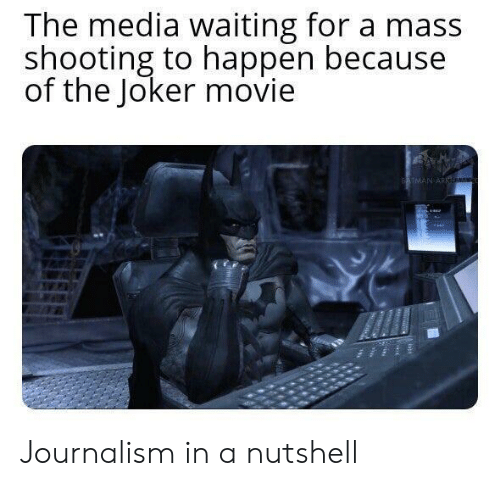 The Joker: The media waiting for a mass  shooting to happen because  of the Joker movie  BATMAN ARK Journalism in a nutshell