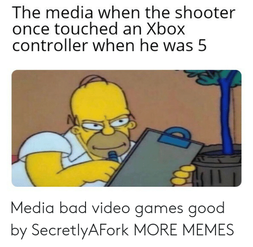 controller: The media when the shooter  once touched an Xbox  controller when he was 5 Media bad video games good by SecretlyAFork MORE MEMES