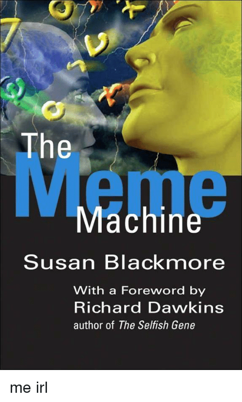 Susan Blackmore: The  Meme  Machine  Susan Blackmore  With a Foreword by  Richard Dawkins  author of The Selfish Gene