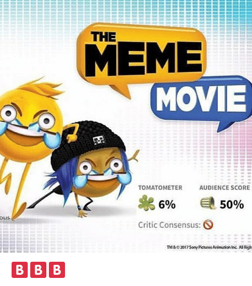 Meme, Memes, and Sony: THE  MEME  MOVIE  TOMATOMETER  AUDIENCE SCORE  5%  Critic Consensus: O  TM &© 2017 Sony Pictures Animation Inc. All Righ 🅱🅱🅱