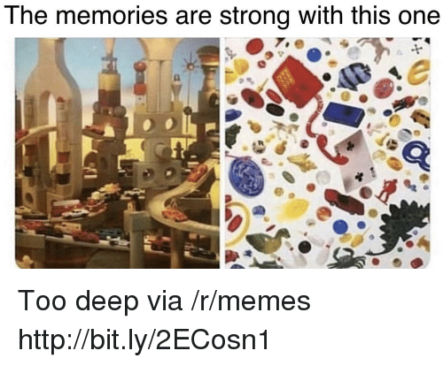 Too Deep: The memories are strong with this one Too deep via /r/memes http://bit.ly/2ECosn1