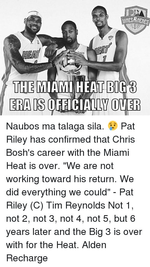 "Chris Bosh, Miami Heat, and Work: THE MIAMI HEAT BIGB  ERAIS  OFFICIALLY OVER Naubos ma talaga sila. 😢  Pat Riley has confirmed that Chris Bosh's career with the Miami Heat is over.  ""We are not working toward his return. We did everything we could"" - Pat Riley  (C) Tim Reynolds  Not 1, not 2, not 3, not 4, not 5, but 6 years later and the Big 3 is over with for the Heat.  Alden Recharge"