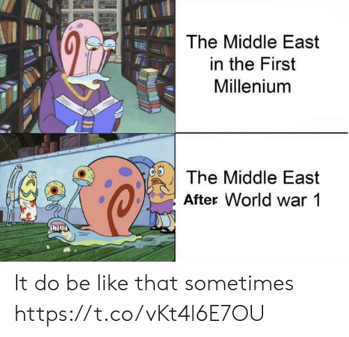 middle east: The Middle East  in the First  Millenium  The Middle East  After World war 1 It do be like that sometimes https://t.co/vKt4l6E7OU