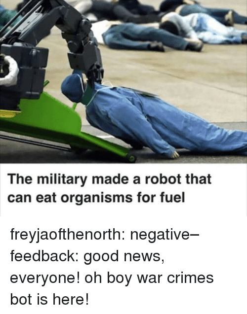 News, Target, and Tumblr: The military made a robot that  can eat organisms for fuel freyjaofthenorth: negative–feedback: good news, everyone! oh boy war crimes bot is here!