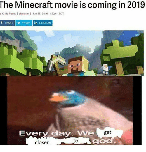 Memes, Minecraft, and Movie: The Minecraft movie is coming in 2019  y Chris Plante | plante  Jun 27, 2016, 150pm EDT  f SHARE  T  TWEET in  INKEDIN  Every day. We  get  closer  to  go
