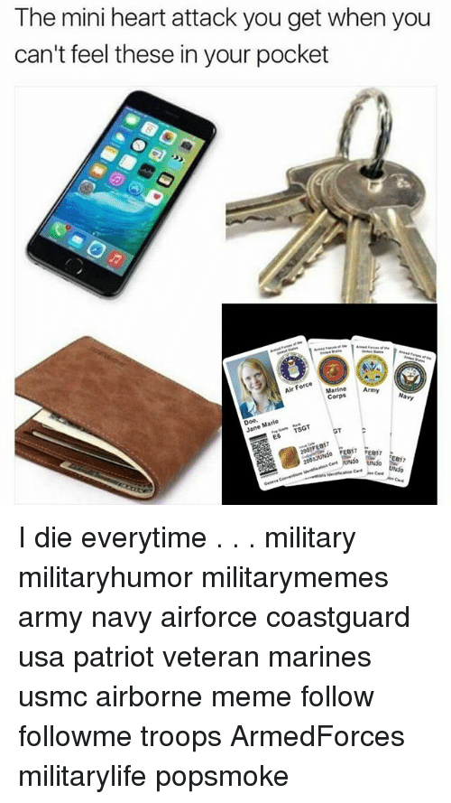 Doe, Meme, and Memes: The mini heart attack you get when you  can't feel these in your pocket  Force  Army Navy  Marine Corps  Doe Na  isGT  Jane  GT  FEB17 FEB17 I die everytime . . . military militaryhumor militarymemes army navy airforce coastguard usa patriot veteran marines usmc airborne meme follow followme troops ArmedForces militarylife popsmoke