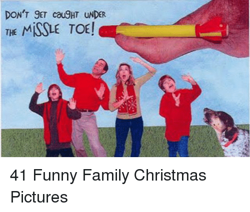 Funny Family: THE MİSSLE TOE! 41 Funny Family Christmas Pictures