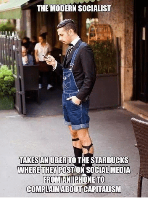 Memes, Social Media, and Starbucks: THE MODERN SOCIALIST  TAKESANUBER TO THE STARBUCKS  WHERETHEY POSTION SOCIAL MEDIA  FROMIANIPHONE TO  COMPLAINABOUTICAPITALISM