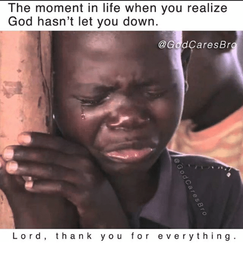 God, Life, and Memes: The moment in life when you realize  God hasn't let you down.  @GodCaresBr  Lord, thank you for everything