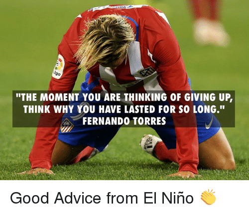 """Fernando Torres: """"THE MOMENT YOU ARE THINKING 0F GIVING UP  THINK WHY YOU HAVE LASTED FOR SOLONG.""""  FERNANDO TORRES Good Advice from El Niño 👏"""