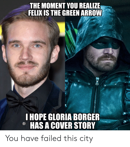 You Have Failed This City: THE MOMENT YOU REALIZE  FELIXIS THE GREEN ARROW  I HOPE GLORIA BORGER  HAS A COVER STORY You have failed this city