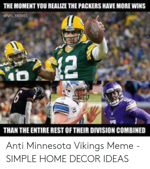 Minnesota Vikings Meme: THE MOMENT YOU REALIZE THE PACKERS HAVE MORE WINS  oNFLMEMES  $12  THAN THE ENTIRE REST OF THEIR DIVISION COMBINED Anti Minnesota Vikings Meme - SIMPLE HOME DECOR IDEAS