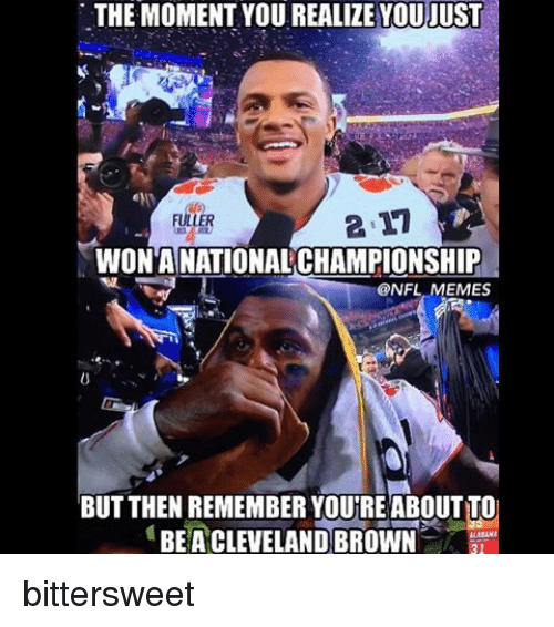 Cleveland Browns, Nfl, and Cleveland Brown: THE MOMENT YOU REALIZE YOUJUST  FILLER  WON ANATIONAL CHAMPIONSHIP  @NFL  EMES  BUT THEN REMEMBER YOUREABOUTTO  BEA CLEVELAND BROWN  31 bittersweet