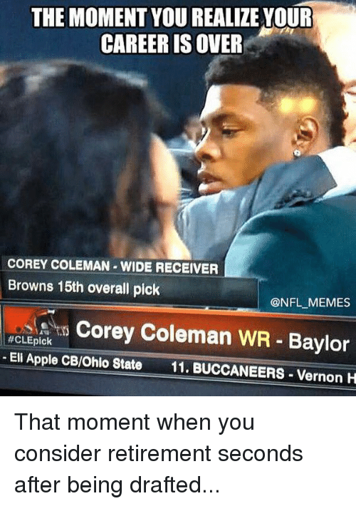 Ohio State, Eli Apple, and Baylor: THE MOMENT YOU REALIZE YOUR  CAREER IS OVER  COREY COLEMAN WIDE RECEIVER  Browns 15th overall pick  @NFL MEMES  Corey Coleman WR Baylor  #CLEpick  Eli Apple CB/Ohio State  11. BUCCANEERS-Vernon H That moment when you consider retirement seconds after being drafted...