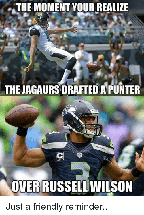 Russell Wilson: THE MOMENT YOUR REALIZE  THE JAGAURSDRAFTED A PUNTER  OVER RUSSELL WILSON Just a friendly reminder...