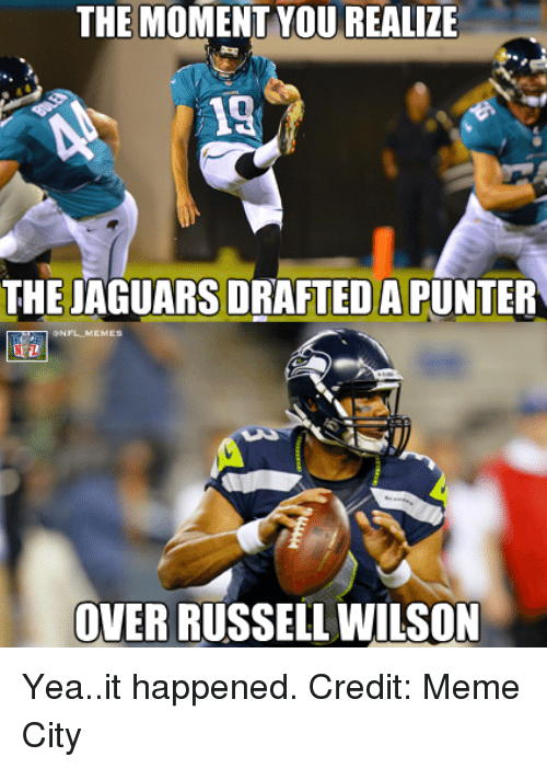 Russell Wilson: THE MOMENT YOUREALIZE  13  THE JAGUARS DRAFTEDAPUNTER  ONFLMEMES  OVER RUSSELL WILSON Yea..it happened. Credit: Meme City