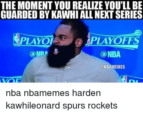 Basketball, Nba, and Sports: THE MOMENT YOUREALIZE YOULLBE  GUARDED BY KAWHI ALL NEXT SERIES  PLAYOF  PLAYOFFS  NRA  NBA  ONBAMEMES nba nbamemes harden kawhileonard spurs rockets
