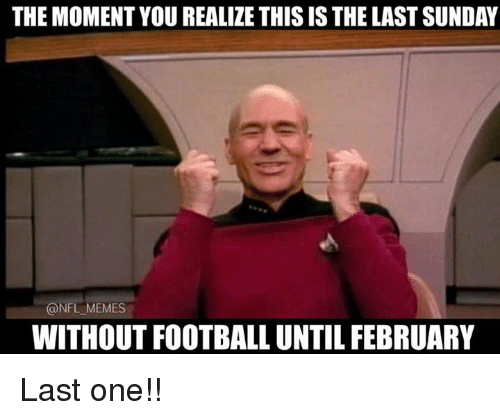 NFL: THE MOMENTYOU REALIZE THISIS THELAST SUNDAY  @NFL MEMES  WITHOUT FOOTBALL UNTIL FEBRUARY Last one!!