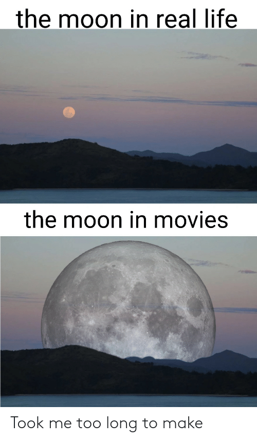 me too: the moon in real life  the moon in movies Took me too long to make