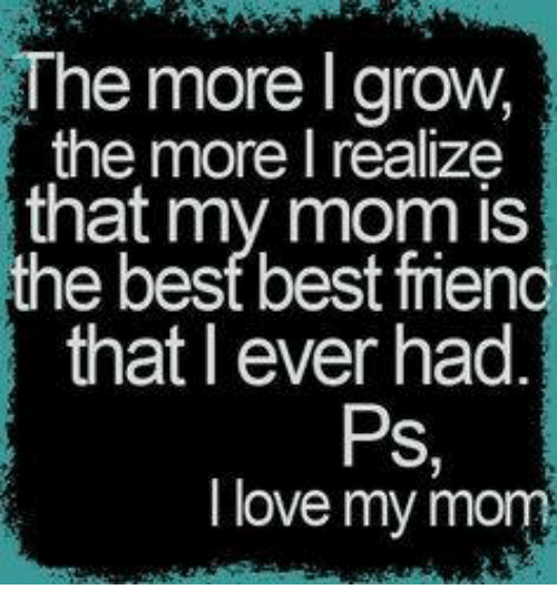 the more l grow the more realize that my mom 4372937 the more l grow the more realize that my mom is that i ever had ps