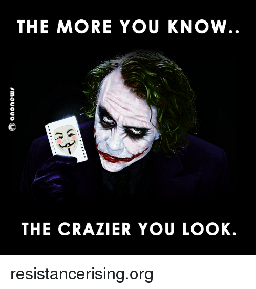 Memes, The More You Know, and 🤖: THE MORE YOU KNOW  THE CRAZIER YOU LOOK. resistancerising.org
