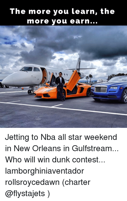 All Star, Dunk, and Memes: The more you learn, the  more you earn Jetting to Nba all star weekend in New Orleans in Gulfstream... Who will win dunk contest... lamborghiniaventador rollsroycedawn (charter @flystajets )