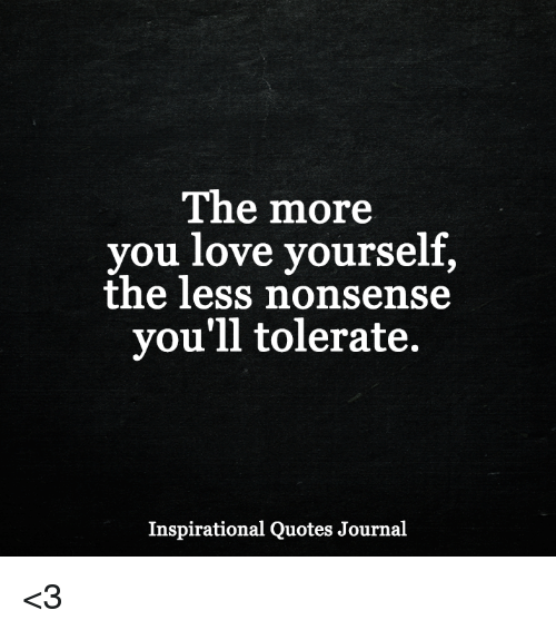 Inspirational Quotes On Loving Yourself: The More You Love Yourself The Less Nonsense You'll