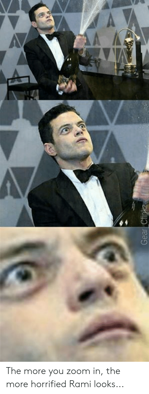 zoom in: The more you zoom in, the more horrified Rami looks...