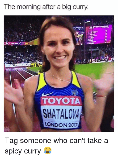 Memes, Toyota, and London: The morning after a big curry  TOYOTA  SHATALOV  LONDON 207 Tag someone who can't take a spicy curry 😂