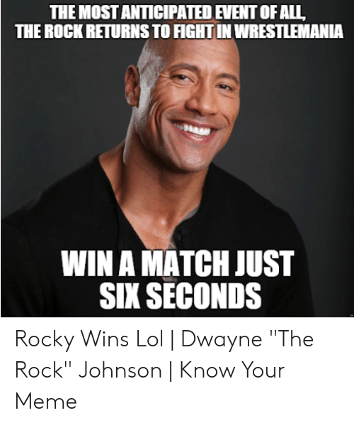 """The Rock Meme: THE MOST ANTICIPATED EVENT OF ALL  THE ROCK RETURNS TO FIGHT IN WRESTLEMANIA  WIN A MATCH JUST  SIX SECONDS Rocky Wins Lol 