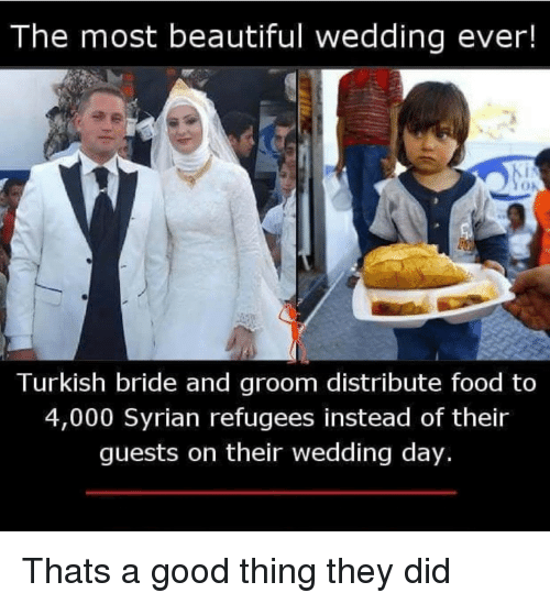 Syrian Refugees: The most beautiful wedding ever!  Turkish bride and groom distribute food to  4,000 Syrian refugees instead of their  guests on their wedding day. Thats a good thing they did