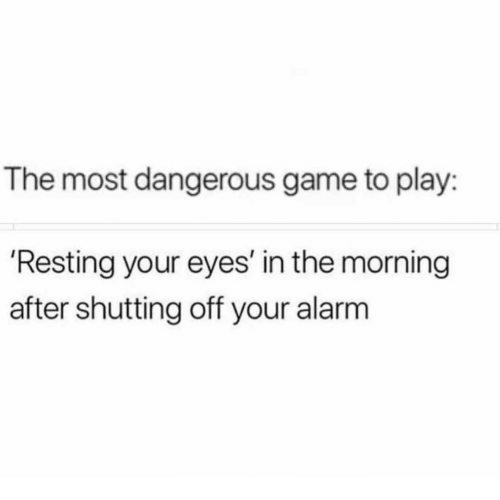 The Morning After: The most dangerous game to play:  'Resting your eyes' in the morning  after shutting off your alarm
