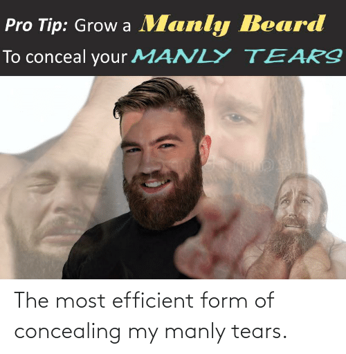 manly: The most efficient form of concealing my manly tears.