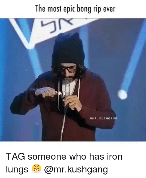 Most Epic: The most epic bong rip ever  OMR. KUSHGANG TAG someone who has iron lungs 😤 @mr.kushgang