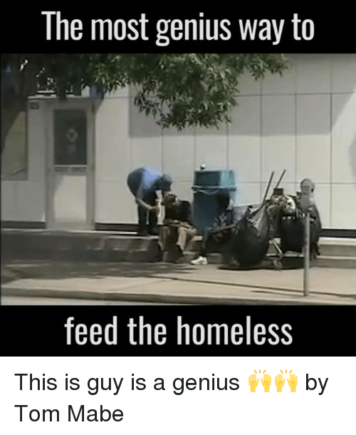 tom mabe: The most genius way to  feed the homeless This is guy is a genius 🙌🙌  by Tom Mabe