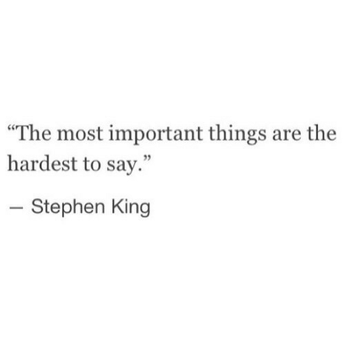 """Stephen King: The most important things are the  hardest to say.""""  5  Stephen King"""