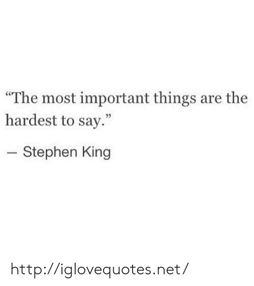 """Stephen King: """"The most important things are the  hardest to say.""""  Stephen King http://iglovequotes.net/"""