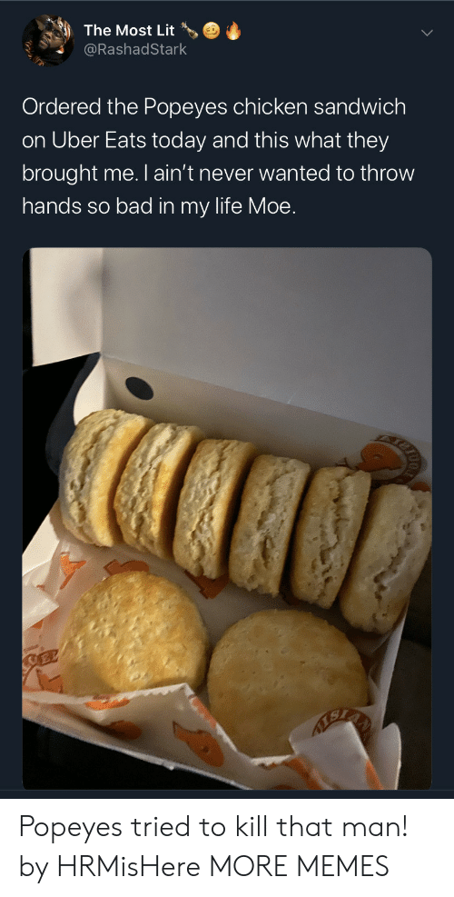 chicken sandwich: The Most Lit  @RashadStark  Ordered the Popeyes chicken sandwich  on Uber Eats today and this what they  brought me. I ain't never wanted to throw  hands so bad in my life Moe.  SEL Popeyes tried to kill that man! by HRMisHere MORE MEMES