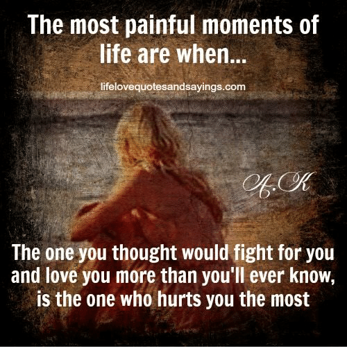 I Love You More Than Quotes: The Most Painful Moments Of Life Are When