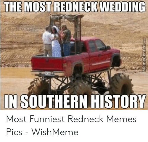Funny Redneck Memes: THE MOST REDNECK WEDDING  IN SOUTHERN HISTORY Most Funniest Redneck Memes Pics - WishMeme