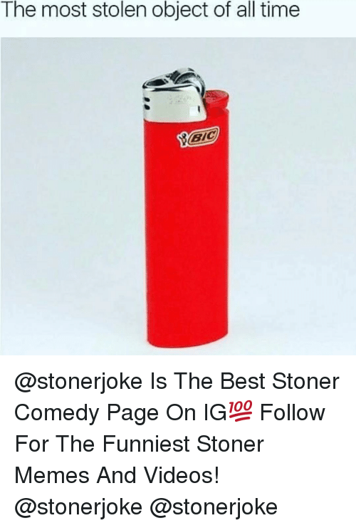 stoner: The most stolen object of all time @stonerjoke Is The Best Stoner Comedy Page On IG💯 Follow For The Funniest Stoner Memes And Videos! @stonerjoke @stonerjoke