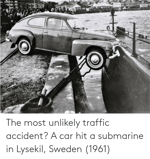 submarine: The most unlikely traffic accident? A car hit a submarine in Lysekil, Sweden (1961)