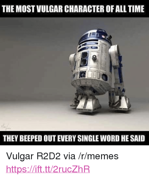 """vulgar: THE MOST VULGAR CHARACTER OF ALL TIME  THEY BEEPED OUT EVERY SINGLE WORD HE SAID <p>Vulgar R2D2 via /r/memes <a href=""""https://ift.tt/2rucZhR"""">https://ift.tt/2rucZhR</a></p>"""