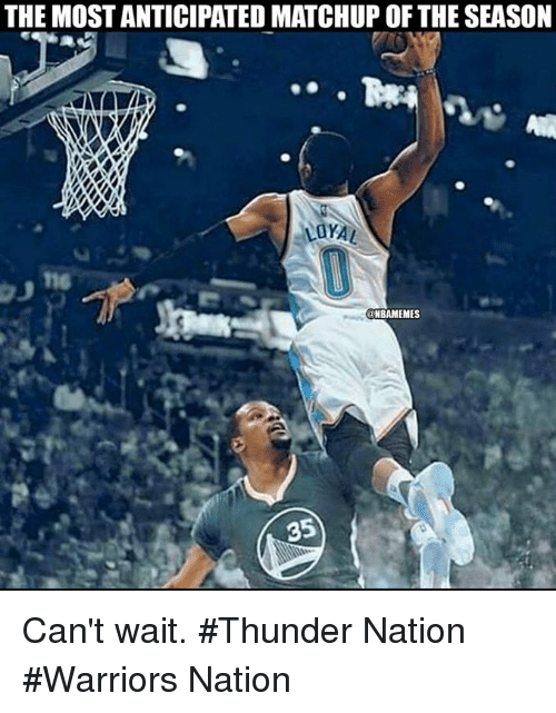 Nba, Warriors, and Nationalism: THE MOSTANTICIPATEDMATCHUP OF THE SEASON  gNBAMEMES  35 Can't wait.  #Thunder Nation #Warriors Nation