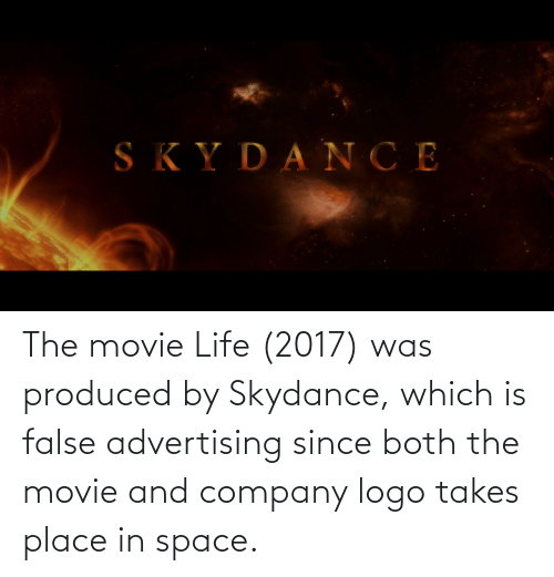 False Advertising: The movie Life (2017) was produced by Skydance, which is false advertising since both the movie and company logo takes place in space.