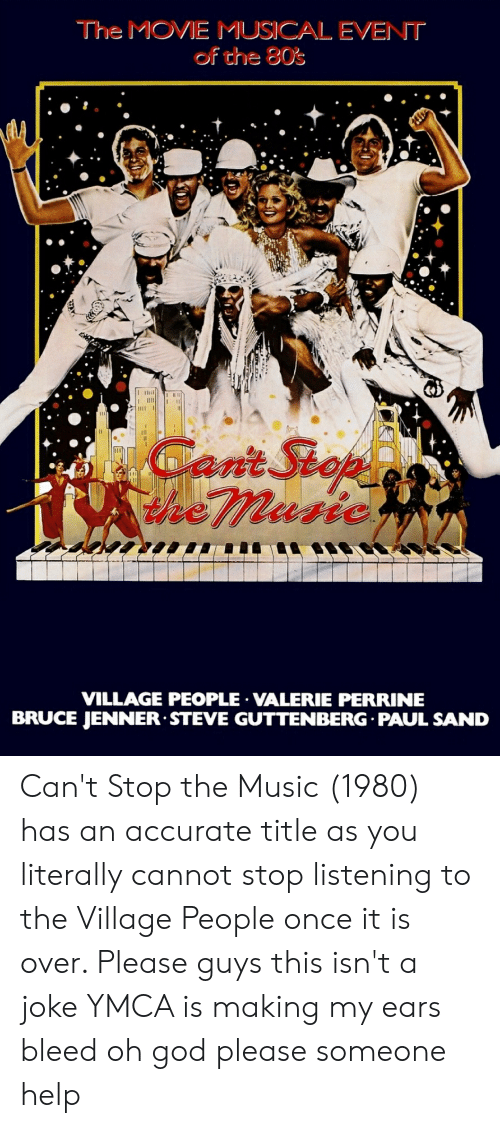 village people: The MOVIE MUSICAL EVENT  of the 80s  III  Cant Stop  hemusic  VILLAGE PEOPLE VALERIE PERRINE  BRUCE JENNER STEVE GUTTENBERG PAUL SAND Can't Stop the Music (1980) has an accurate title as you literally cannot stop listening to the Village People once it is over. Please guys this isn't a joke YMCA is making my ears bleed oh god please someone help